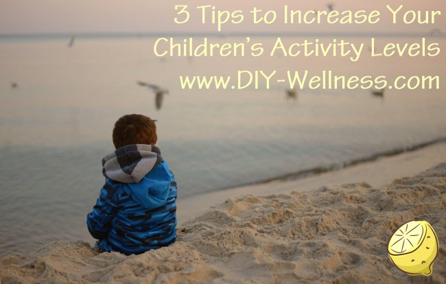 3 Tips to Increase Your Children's Activity Levels