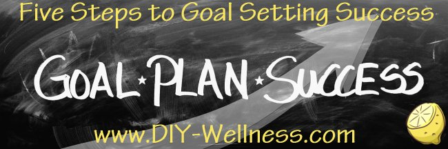 Five Steps to Goal Setting Success from DIY-Wellness.com