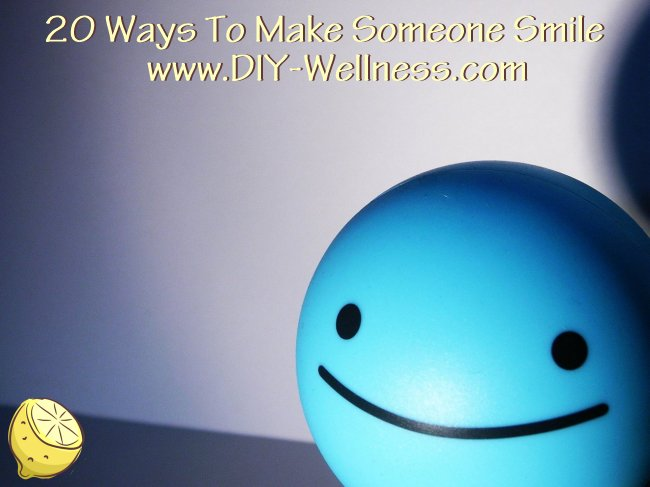 20 Ways To Make Someone Smile from DIY-Wellness.com