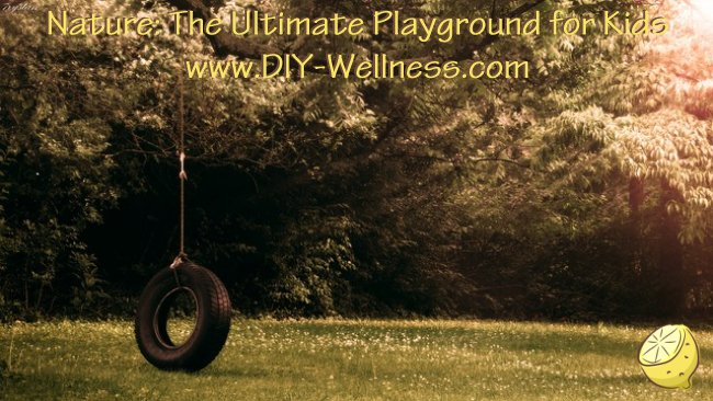Nature: The Ultimate Playground for Kids from DIY-Wellness.com