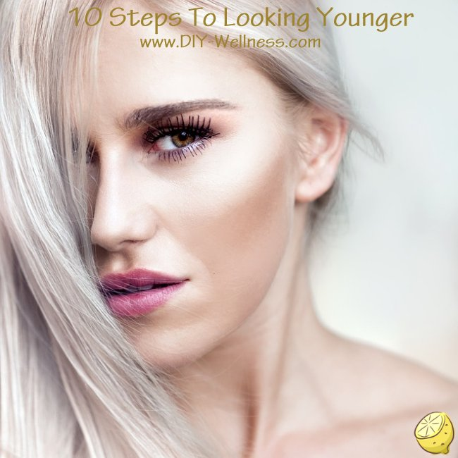 10 Steps To Looking Younger