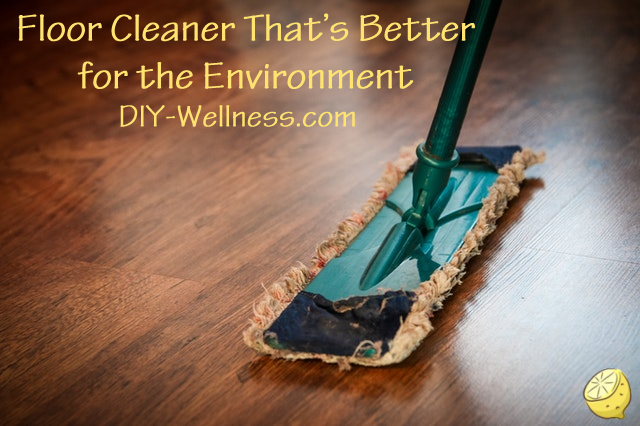 Floor Cleaner That's Better for the Environment! A free article brought to you by DIY-Wellness.com!