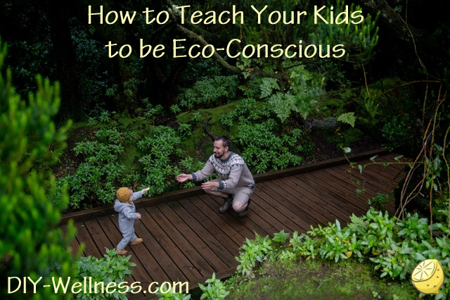 How to Teach Your Kids to be Eco-Conscious! A free article brought to you by DIY-Wellness.com!