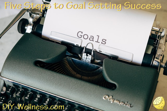 Five Steps to Goal Setting Success! A free article brought to you by DIY-Wellness.com!