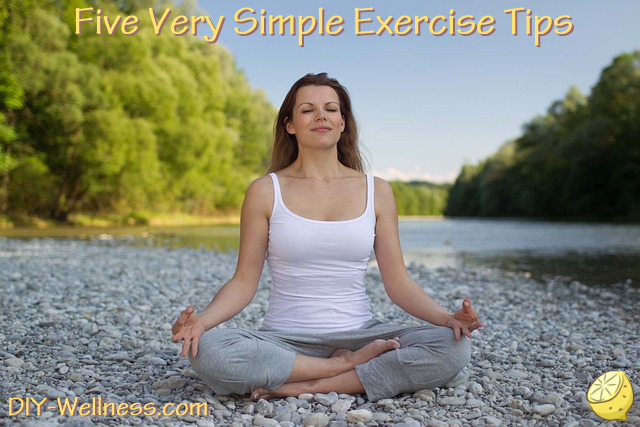 Five Very Simple Exercise Tips! A free article brought to you by DIY-Wellness.com!