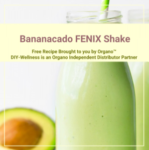 Bananacado FENIX Shake Free Recipe Brought to you by Organo™! DIY-Wellness is an Organo Independent Distributor Partner!